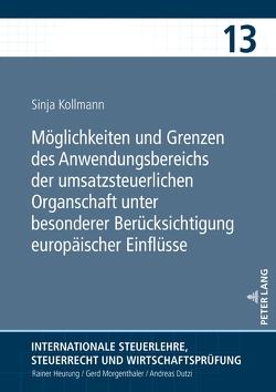 Möglichkeiten und Grenzen des Anwendungsbereichs der umsatzsteuerlichen Organschaft unter besonderer Berücksichtigung europäischer Einflüsse von Kollmann,  Sinja