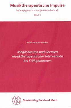 Möglichkeiten und Grenzen musiktherapeutischer Intervention bei Frühgeborenen von Hübert,  Ruth S, Kowal-Summek,  Ludger