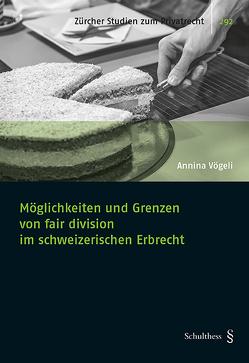 Möglichkeiten und Grenzen von fair division im schweizerischen Erbrecht von Vögeli,  Annina