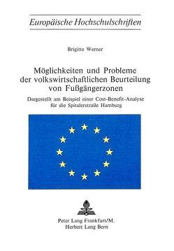Möglichkeiten und Probleme der volkswirtschaftlichen Beurteilung von Fussgängerzonen von Werner,  Brigitte