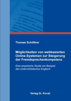 Möglichkeiten von webbasierten Online-Systemen zur Steigerung der Fremdsprachenkompetenz von Schöftner,  Thomas