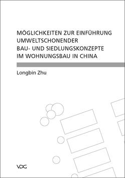 Möglichkeiten zur Einführung umweltschonender Bau- und Siedlungskonzepte im Wohnungsbau in China von Zhu,  Longbin