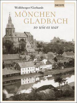 Mönchengladbach so wie es war von Gerhards,  Ilona, Wolfsberger,  Christian