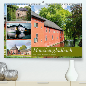Mönchengladbach und seine Wasserschlösser (Premium, hochwertiger DIN A2 Wandkalender 2021, Kunstdruck in Hochglanz) von Schwarze,  Nina