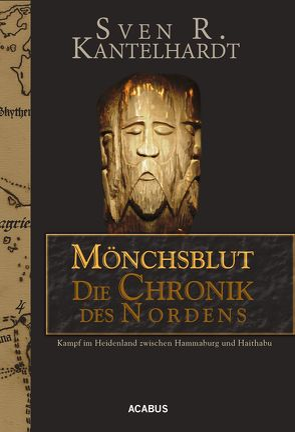 Mönchsblut – Die Chronik des Nordens. Kampf im Heidenland zwischen Hammaburg und Haithabu von Kantelhardt,  Sven R.