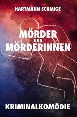 Mörder und Mörderinnen: Kriminalkomödie von Schmige,  Hartmann