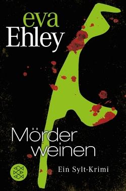 Mörder weinen von Ehley,  Eva