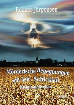 Mörderische Begegnungen mit dem Schicksal – Kriminalnovellen von Jürgensen,  Reimer