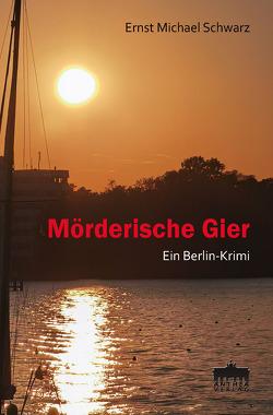 Mörderische Gier von Schwarz,  Ernst Michael