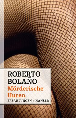 Mörderische Huren von Bolaño,  Roberto, Hansen,  Christian