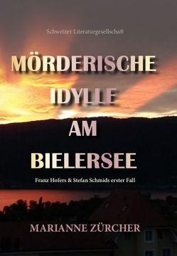 Mörderische Idylle am Bielersee von Zürcher,  Marianne