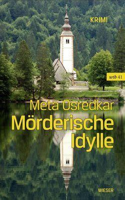 Mörderische Idylle von Osredkar,  Meta, Wakounig,  Metka