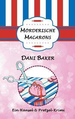 Mörderische Macarons von Baker,  Dani