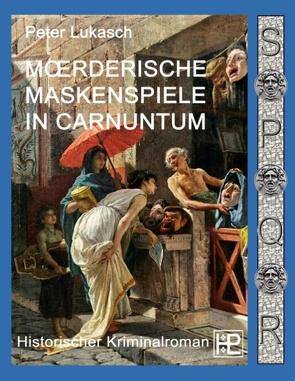 Mörderische Maskenspiele in Carnuntum von Lukasch,  Peter