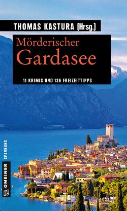 Mörderischer Gardasee von Kastura,  Thomas, Kastura,  Thomas u.a. (ca. 11 Autoren insg.)