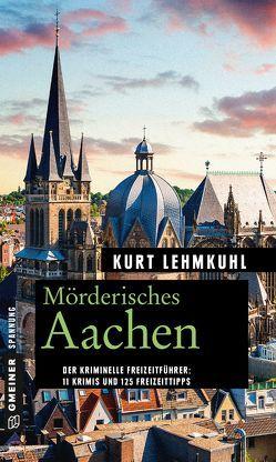 Mörderisches Aachen von Lehmkuhl,  Kurt