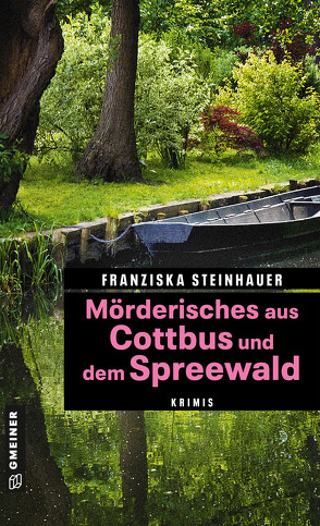 Mörderisches aus Cottbus und dem Spreewald von Steinhauer,  Franziska