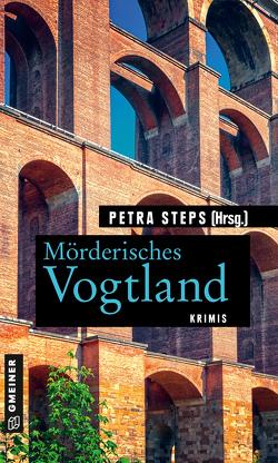 Mörderisches Vogtland von Köhler,  Manfred, Krumbiegel,  Christoph, Schuberth,  Gunnar, Schwarz,  Maren, Spranger,  Roland, Steps,  Petra