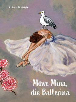 Möwe Mina, die Ballerina von Gözübüyük,  Murat M.