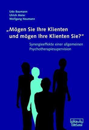 """""""Mögen Sie Ihre Klienten und mögen Ihre Klienten Sie?"""" von Baumann,  Udo, Meier,  Ulrich, Neumann,  Wolfgang"""