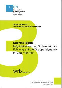 Möglichkeiten des Einflussfaktors Führung auf die Gruppendynamik in Unternehmen von Bode,  Sabrina, Giegler,  Prof. Dr. Nicolas, Koch,  Prof. Dr. Susanne, Kupjetz,  Prof. Dr. Jörg