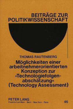 Möglichkeiten einer arbeitnehmerorientierten Konzeption zur «Technologiefolgenabschätzung» (Technology Assessment) von Rautenberg,  Thomas
