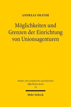 Möglichkeiten und Grenzen der Einrichtung von Unionsagenturen von Orator,  Andreas