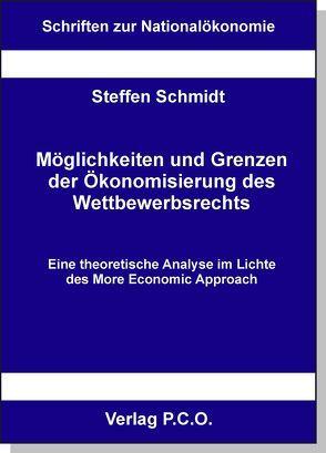 Möglichkeiten und Grenzen der Ökonomisierung des Wettbewerbsrechts von Schmidt,  Steffen