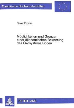 Möglichkeiten und Grenzen einer ökonomischen Bewertung des Ökosystems Boden von Fromm,  Oliver