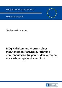Möglichkeiten und Grenzen einer statutarischen Haftungszurechnung von Fanausschreitungen zu den Vereinen aus verfassungsrechtlicher Sicht von Fickenscher,  Stephanie