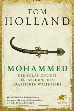 Mohammed, der Koran und die Entstehung des arabischen Weltreichs von Held,  Susanne, Holland,  Tom