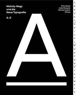 Moholy-Nagy und die Neue Typografie von Eisele,  Petra, Lailach,  Michael, Naegele,  Isabel