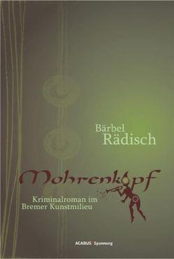 Mohrenkopf. Kriminalroman im Bremer Kunstmilieu von Rädisch,  Bärbel