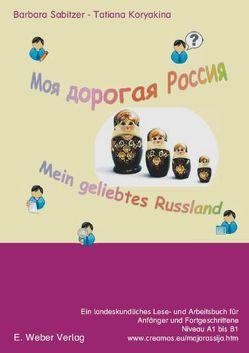 Moja dorogaja Rossija – mein geliebtes Russland von Koryakina,  Tatiana, Sabitzer,  Barbara