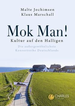 Mok Man! Kultur auf den Halligen – Die außergewöhnlichste Konzertreihe Deutschlands von Jochimsen,  Malte, Marschall,  Klaus