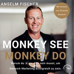 Monkey see – Monkey do von Fischer,  Anselm