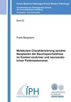Molekulare Charakterisierung azinärer Neoplasien der Bauchspeicheldrüse im Kontext exokriner und neuroendokriner Pankreastumoren von Bergmann,  Frank