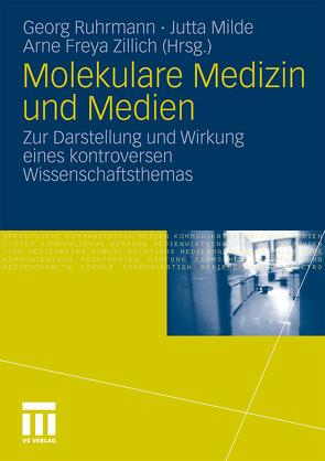 Molekulare Medizin und Medien von Milde,  Jutta, Ruhrmann,  Georg, Zillich,  Arne Freya