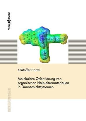 Molekulare Orientierung von organischen Halbleitermaterialien in Dünnschichtsystemen von Harms,  Kristoffer