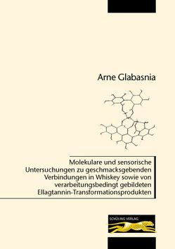 Molekulare und sensorische Untersuchungen zu geschmacksgebenden Verbindungen in Whiskey sowie von verarbeitungsbedingt gebildeten Ellagtannin-Transformationsprodukten von Glabasnia,  Arne
