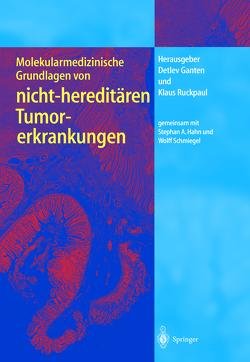 Molekularmedizinische Grundlagen von nicht-hereditären Tumorerkrankungen von Ganten,  Detlev, Hahn,  S., Ruckpaul,  Klaus, Schmiegel,  W.