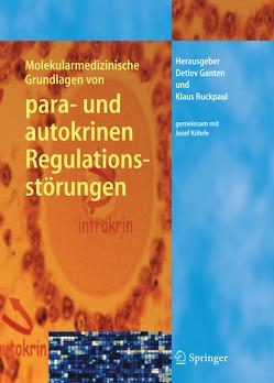 Molekularmedizinische Grundlagen von para- und autokrinen Regulationsstörungen von Ganten,  Detlev, Köhrle,  Josef, Ruckpaul,  Klaus