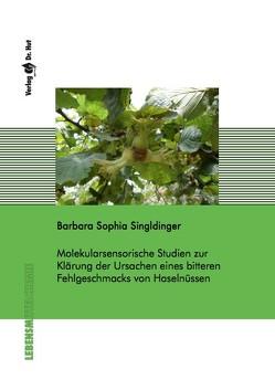 Molekularsensorische Studien zur Klärung der Ursachen eines bitteren Fehlgeschmacks von Haselnüssen von Singldinger,  Barbara Sophia