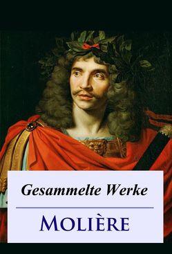 Molière – Gesammelte Werke von Molière,  Jean Baptiste