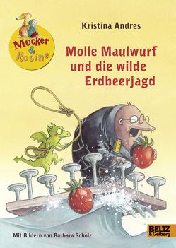 Molle Maulwurf und die wilde Erdbeerjagd von Andres,  Kristina, Scholz,  Barbara