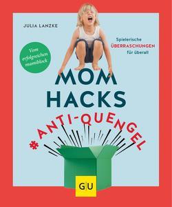 Mom Hacks #Anti-Quengel von Lanzke,  Julia