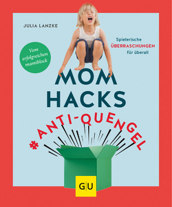 Mom Hacks #Anti-Quengel von Lanzke,  Julia