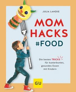Mom Hacks – Food von Lanzke,  Julia