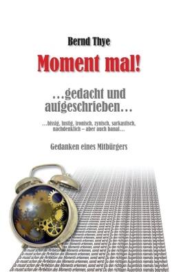 Moment mal! von Thye,  Bernd