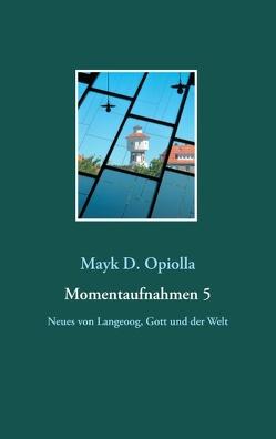 Momentaufnahmen 5 von Opiolla,  Mayk D.